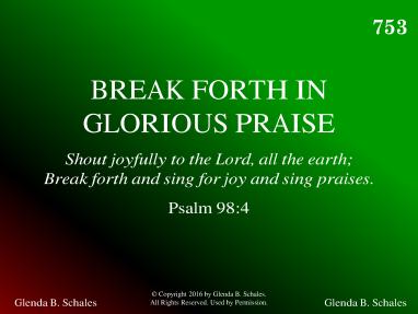 BREAK FORTH IN GLORIOUS PRAISE