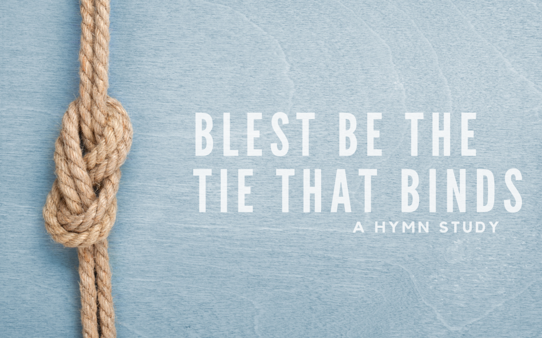 Blest Be The Tie That Binds: A Hymn Study